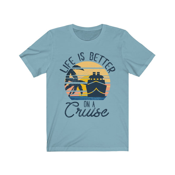 Life is Better on a Cruise Sleeve Tee