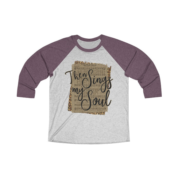 Then Sings my Soul Tri-Blend 3/4 Raglan Tee