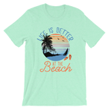 Life is Better at the Beach Short-Sleeve Unisex T-Shirt