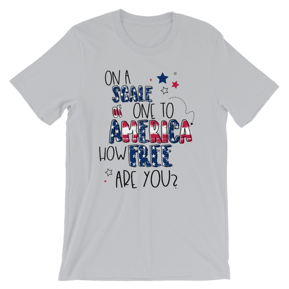 On a Scale of one to America, How Free Are You? Short-Sleeve Unisex T-Shirt