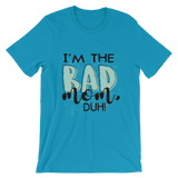 I'm the Bad Mom, Duh! Short-Sleeve Unisex T-Shirt