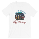 Life is Better when you're Day Drinking Beer Short-Sleeve Unisex T-Shirt