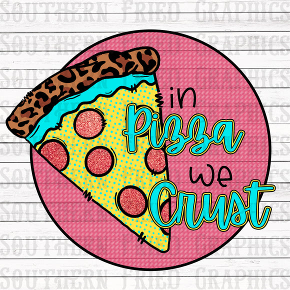 In Pizza we Crust Printable Digital Graphic