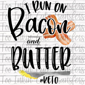 I Run on Bacon and Butter Transfer