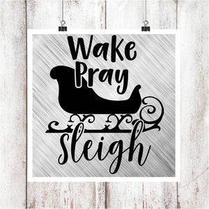 Wake, Pray, Sleigh Digital Graphics