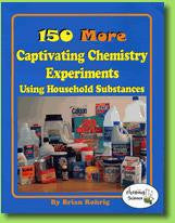 150 MORE Captivating Chemistry Experiments Using Household Substances Book