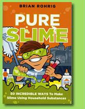 Pure Slime - 50 Incredible Ways to Make Slime Using Household Substances Book