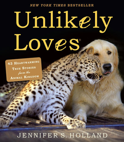 Unlikely Loves - Heartwarming True Stories From The Animal Kingdom