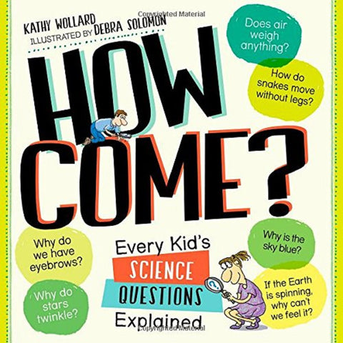 How Come? Every Kids Science Questions Explained Book by Workman Publishing