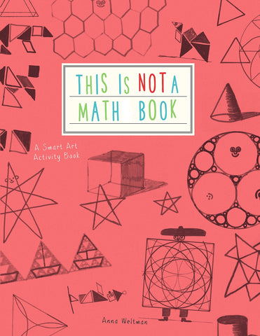 This is Not a Math Book: A Smart Art Activity Book Paperback by Anna Weltman