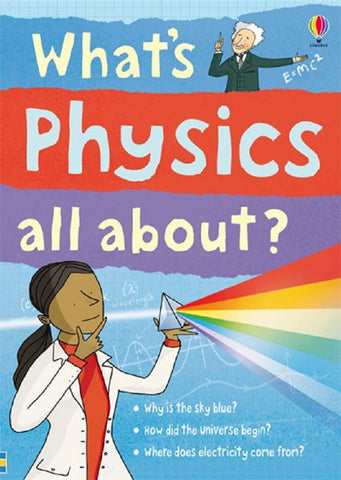 What's PHYSICS All About?: Usborne Books Ages 8+