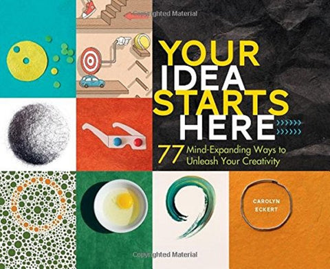 Your Idea Starts Here: 77 Mind Expanding Ways to Unleash Your Creativity Book by Workman Publishing