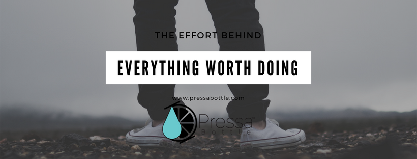 The Effort Behind Everything Worth Doing