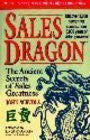 Sales Dragon: The Ancient Secrets of Sales Greatness