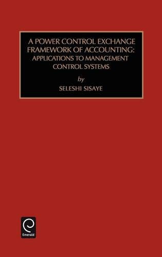 A Power Control Exchange Framework of Accounting: Applications to Management Control Systems (Studies in Managerial and Financial Accounting, 5) (