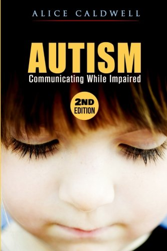 Autism: Communicating While Impaired (Autism Spectrum Disorder, Special Needs, Communication, Relationships, Children)