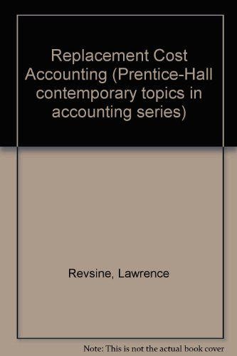 Replacement Cost Accounting (Prentice-Hall contemporary topics in accounting series)