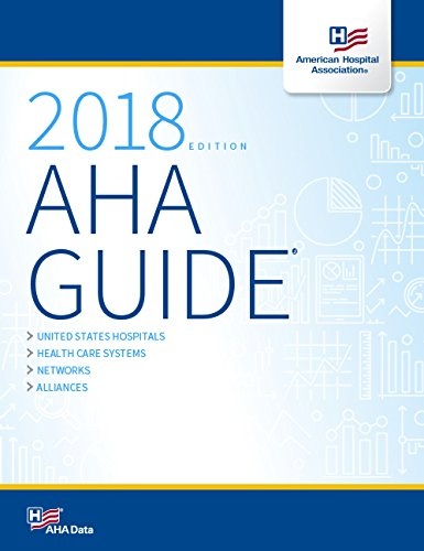 AHA Guide® 2018 edition (American Hospital Association Guide to the Health Care Field)