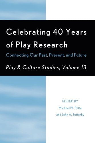 Celebrating 40 Years of Play Research: Connecting Our Past, Present, and Future (Play and Cultural Studies)