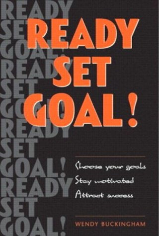 Ready, Set, Goal!: Choose Your Goals, Stay Motivated, Celebrate Your Success