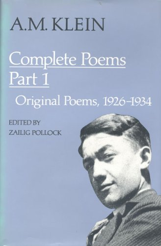 A.M. Klein: Complete Poems: Part I: Original poems 1926-1934; Part II: Original Poems 1937-1955 and Poetry Translations
