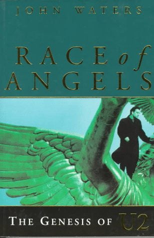 Race of Angels: The Genesis of U2
