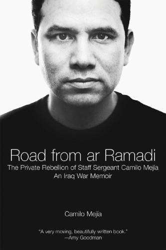 Road from ar Ramadi: The Private Rebellion of Staff Sergeant Mejia: An Iraq War Memoir