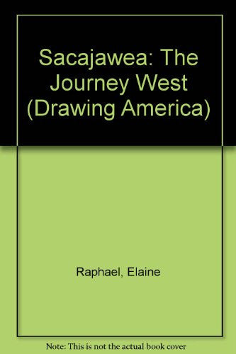 Sacajawea: The Journey West (Drawing America)