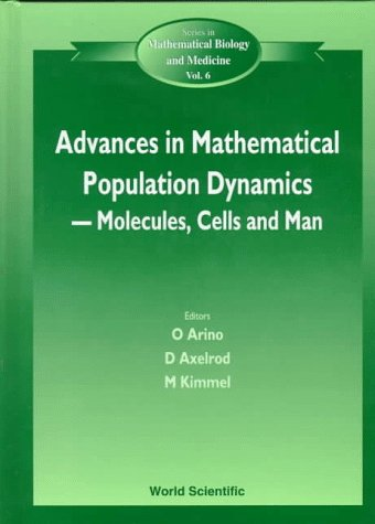 Advances in Mathematical Population Dynamics: Molecules, Cells and Man : 23-27 May 1995 (Series in Mathematical Biology and Medicine, Vol 6)