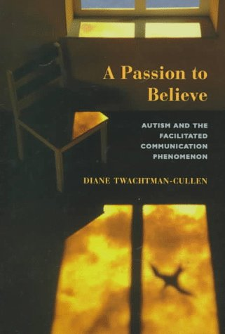 A Passion To Believe: Autism And The Facilitated Communication Phenomenon (Essays in Developmental Science)