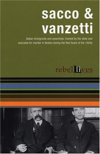 Sacco and Vanzetti: Rebel Lives (Rebel Lit)