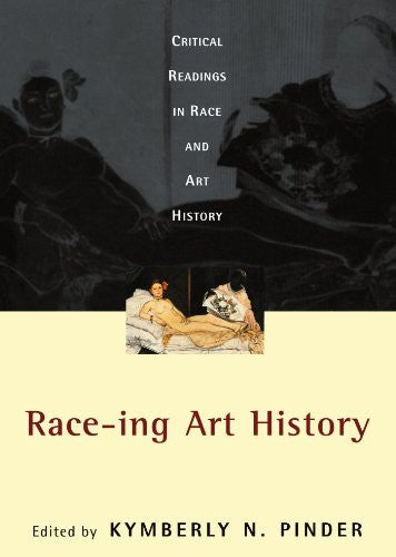 Race-ing Art History: Critical Readings in Race and Art History