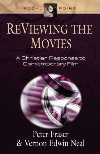 ReViewing the Movies: A Christian Response to Contemporary Film (Focal Point)