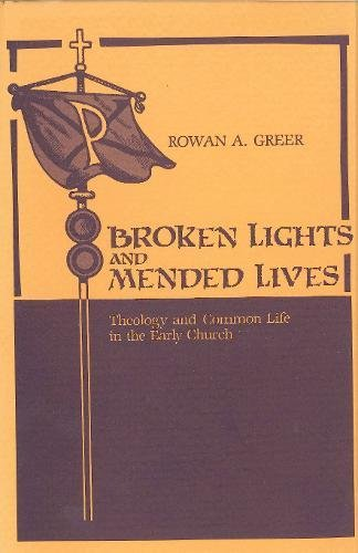 Broken Lights and Mended Lives: Theology and Common Life in the Early Church