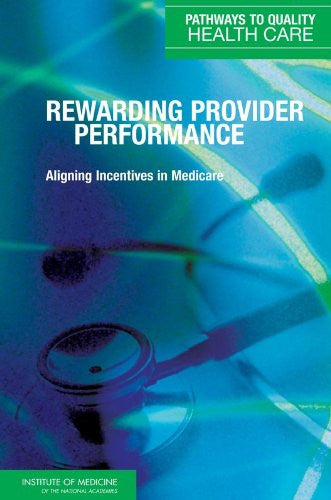 Rewarding Provider Performance: Aligning Incentives in Medicare (Pathways to Quality Health Care)