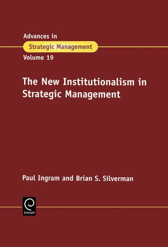 Advances in Strategic Management, Volume 19: The New Institutionalism in Strategic Management (Advances in Strategic Management)