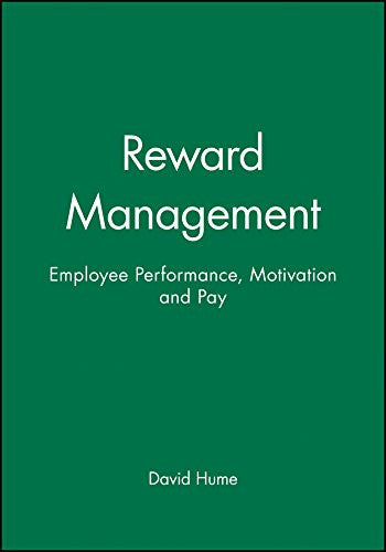 Reward Management: Employee Performance, Motivation and Pay (Human Resource Management in Action)
