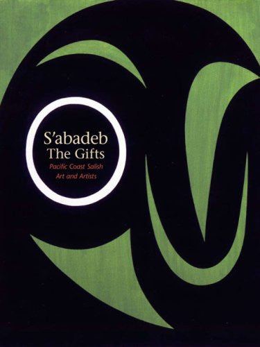 S'abadeb / The Gifts: Pacific Coast Salish Art and Artists