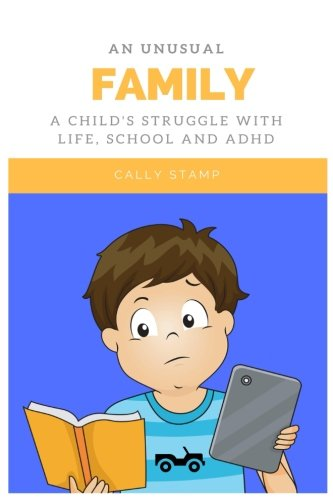 An Unusual Family: A Child's Struggle with Life, School and ADHD