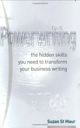 Powerwriting: The Hidden Skills You Need to Transform Your Business Writing