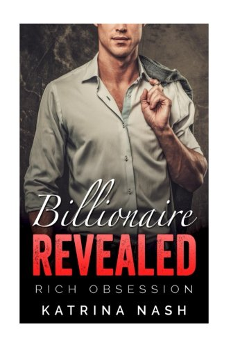 Billionaire: Revealed (Rich Obsession) (Volume 4)