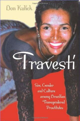 Travesti: Sex, Gender, and Culture among Brazilian Transgendered Prostitutes (Worlds of Desire: The Chicago Series on Sexuality, Gender, and Cultu