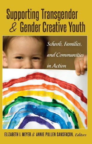 Supporting Transgender and Gender Creative Youth: Schools, Families, and Communities in Action (Gender and Sexualities in Education)