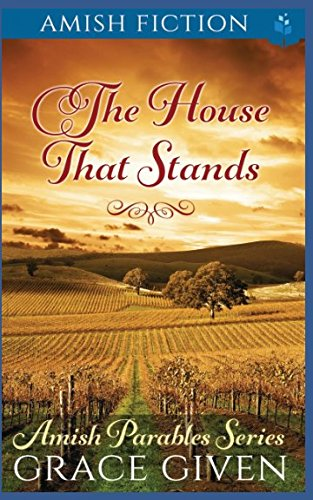 Amish Fiction: The House That Stands (Amish Parables)