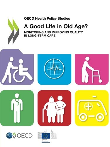 A Good Life In Old Age: Monitoring And Improving Quality In Long-Term Care (Oecd Health Policy Studies)