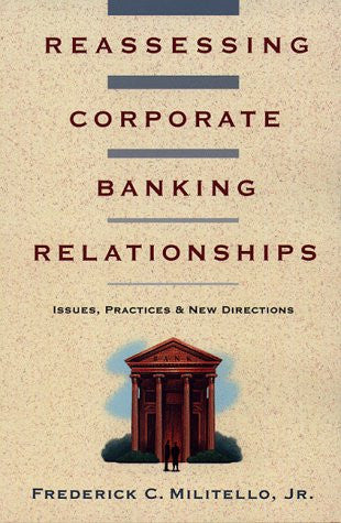 Reassessing Corporate Banking Relationships: Issues, Practices & New Directions #09803