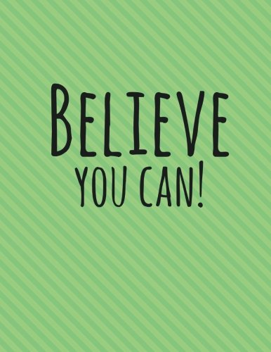 Believe You Can!: Mint Green, 100 Ruled Pages, Daily Journal Notebook (Large, 8.5 x 11) (Inspirational Notebooks)