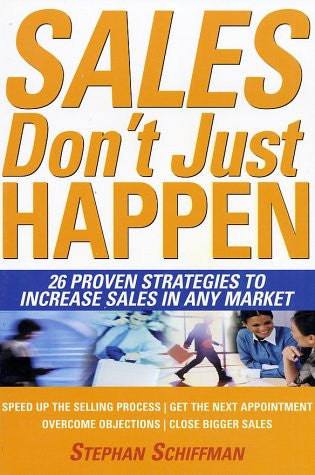 Sales Don't Just Happen: 26 Proven Strategies to Increase Sales in Any Market