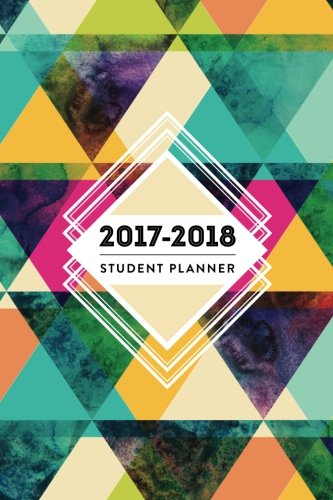 "2017— 2018 Student Planner: 6""x9"" Academic Planner and Daily Organizer, August 2017 – July 2018 (Daily and Weekly Planners, Organizers and Agendas"