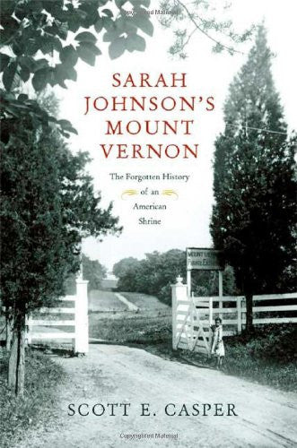 Sarah Johnson's Mount Vernon: The Forgotten History of an American Shrine